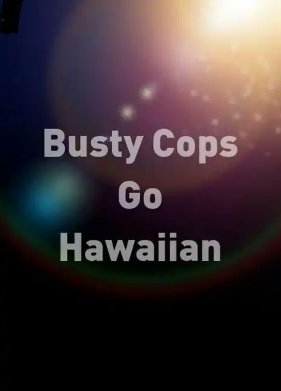 Busty Cops Go Hawaiian