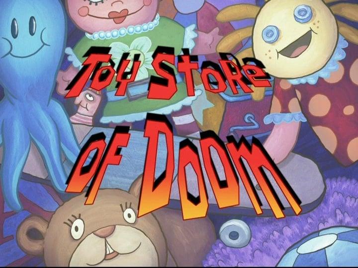 SpongeBob SquarePants Season 6 :Episode 39  Toy Store of Doom