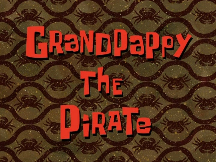SpongeBob SquarePants Season 6 :Episode 28  Grandpappy the Pirate