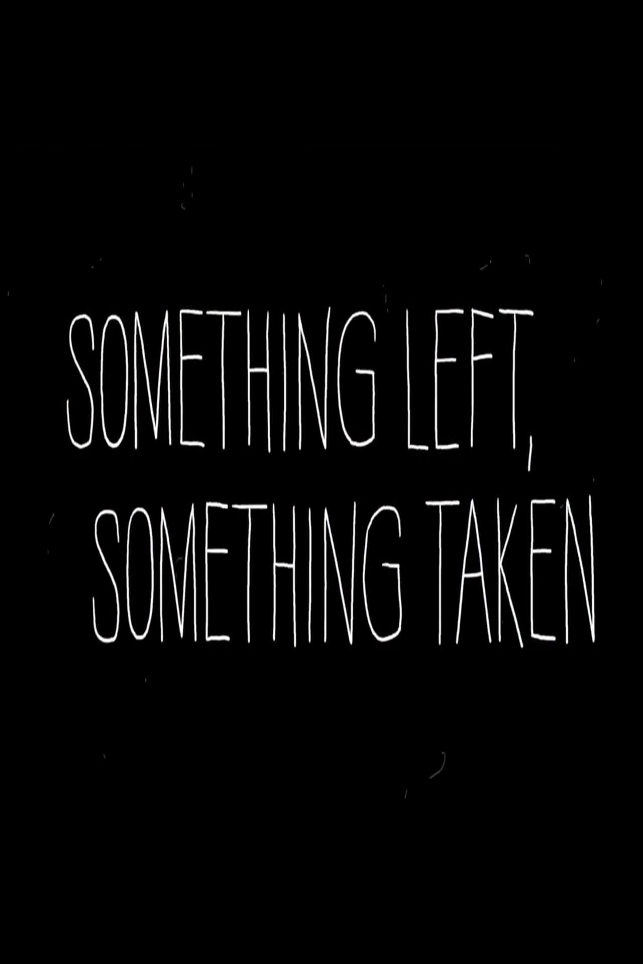 Something left, Something Taken