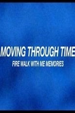 Moving Through Time: Fire Walk With Me Memories