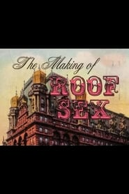 The Making of Roof Sex