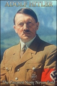 Adolf Hitler: The Greatest Story Never Told free movie