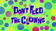 Don't Feed the Clowns