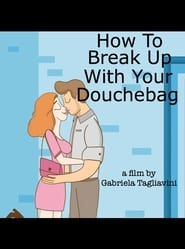 How To Break Up With Your Douchebag (2017)