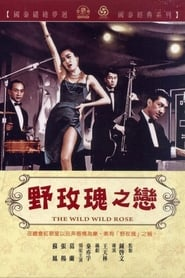 The Wild, Wild Rose Watch and Download Free Movie in HD Streaming