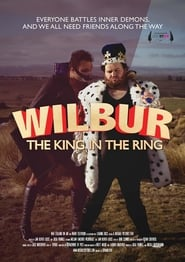 Wilbur: The King in the Ring (2017)
