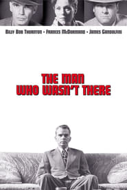 The Man Who Wasn't There Full Movie