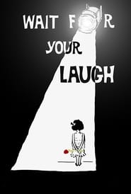 Watch Wait for Your Laugh Online Movie