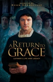 A Return to Grace Luther's Life and Legacy (2017)