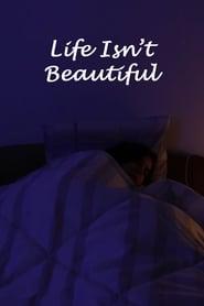 Life Isn't Beautiful