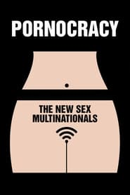 Watch Pornocracy: The New Sex Multinationals Online Movie