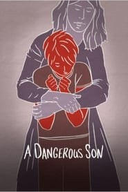 Watch A Dangerous Son (2018)
