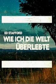 Ed Stafford: Wie ich die Welt überlebte