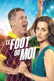 Film Le Foot ou Moi 2017 en Streaming VF