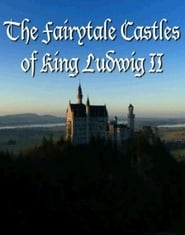The Fairytale Castles of King Ludwig II free movie