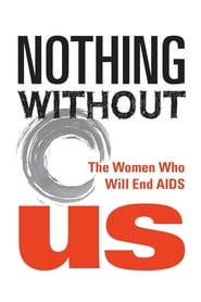 Nothing Without Us: The Women Who Will End AIDS (2018)