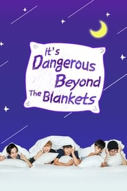 It's Dangerous Beyond The Blankets (2017)