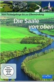 Die Saale von oben - Vom Fichtelgebirge bis zur Elbmündung (2014)