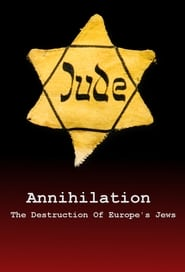 Annihilation: The Destruction Of Europes Jews