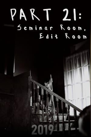 Part 21: Seminar Room, Edit Room (2019)