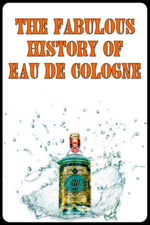 La fabuleuse histoire de l'Eau de Cologne