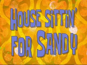 SpongeBob SquarePants Season 8 : House Sittin' for Sandy
