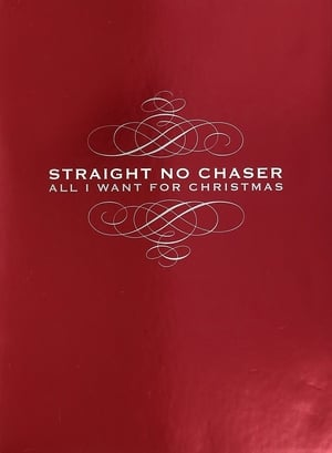 Straight No Chaser: All I Want For Christmas