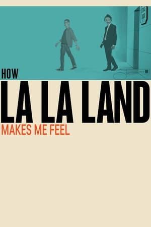 How La La Land Makes Me Feel (2018)