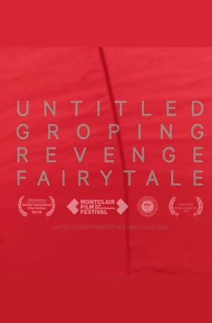 Untitled Groping Revenge Fairytale (2018)
