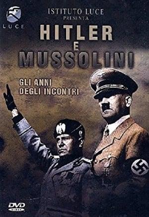 Hitler e Mussolini - Gli anni degli incontri
