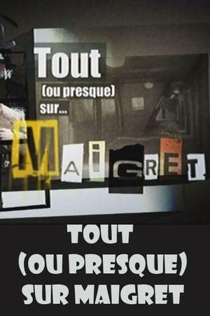 Tout (ou presque) sur Maigret