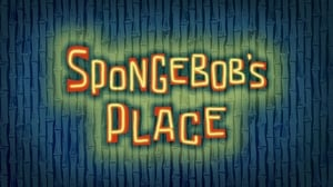 SpongeBob SquarePants Season 10 : SpongeBob's Place
