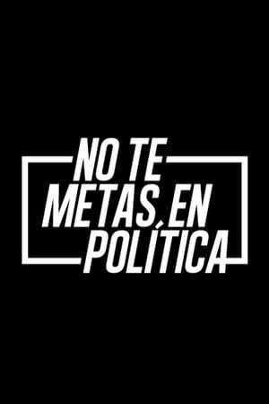Watch No Te Metas En Política Full Movie