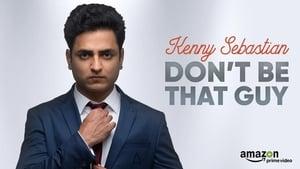 Watch Kenny Sebastian : Don't Be That Guy (2017)