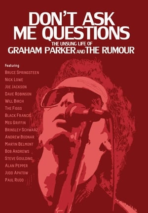 Graham Parker: Dont Ask Me Questions The Unsung Life of Graham Parker & The Rumour