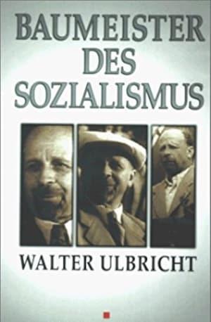 Baumeister des Sozialismus Walter Ulbricht
