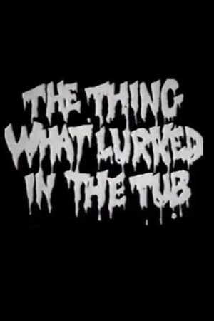The Thing What Lurked in the Tub