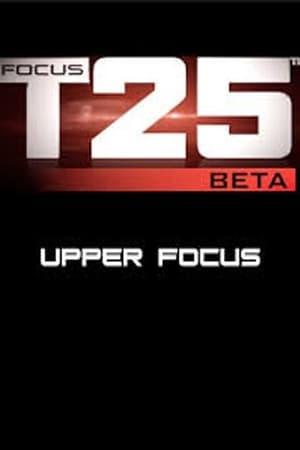 Focus T25: Beta - Upper Focus
