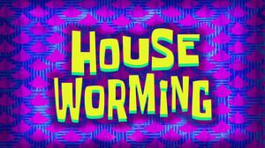 SpongeBob SquarePants Season 10 : House Worming