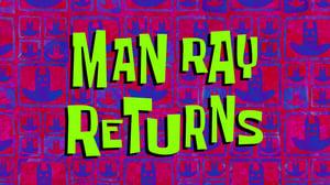 SpongeBob SquarePants Season 11 :Episode 7  Man Ray Returns