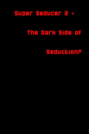 Super Seducer 2 - The Dark Side of Seduction?