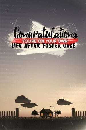 Congratulations, You're On Your Own: Life After Foster Care