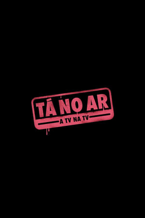 Watch Tá no Ar: A TV na TV Full Movie