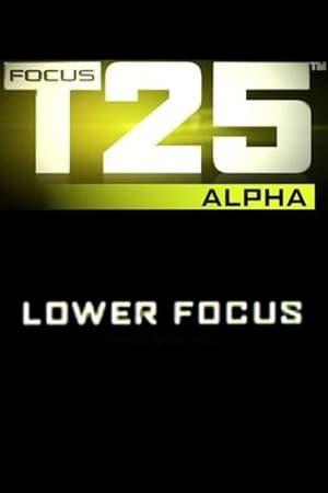 Focus T25: Alpha - Lower Focus