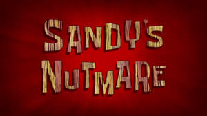 SpongeBob SquarePants Season 9 : Sandy's Nutmare