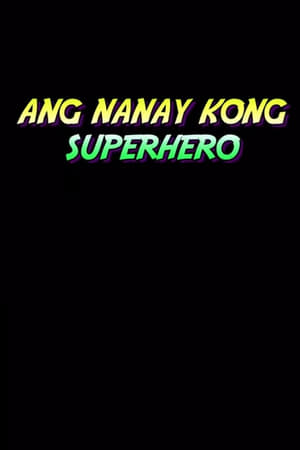 Ang Nanay Kong Superhero