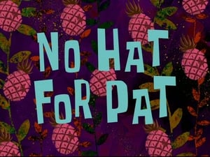 SpongeBob SquarePants Season 6 :Episode 38  No Hat for Pat