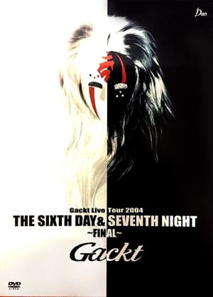 Gackt Live Tour 2004THE SIXTH DAY & SEVENTH NIGHT~FINAL~