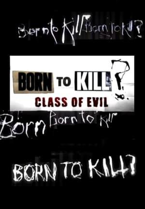 Born To Kill? Class Of Evil